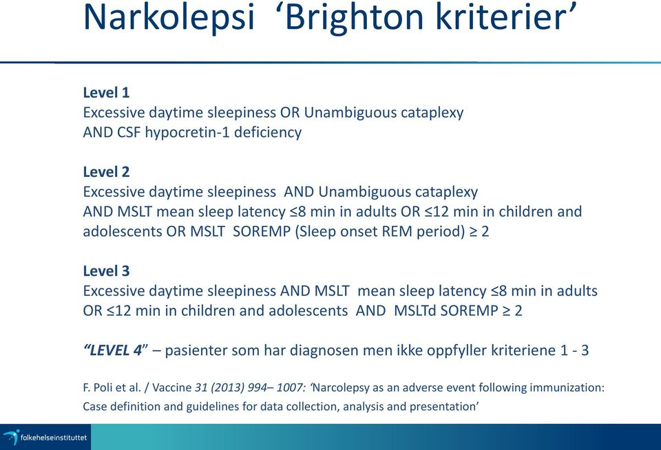 sleepiness AND MSLT mean sleep latency 8 min in adults OR 12 min in children and adolescents AND MSLTd SOREMP 2 LEVEL 4 pasienter som har diagnosen men ikke oppfyller