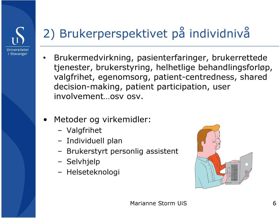 patient-centredness, shared decision-making, patient participation, user involvement osv osv.