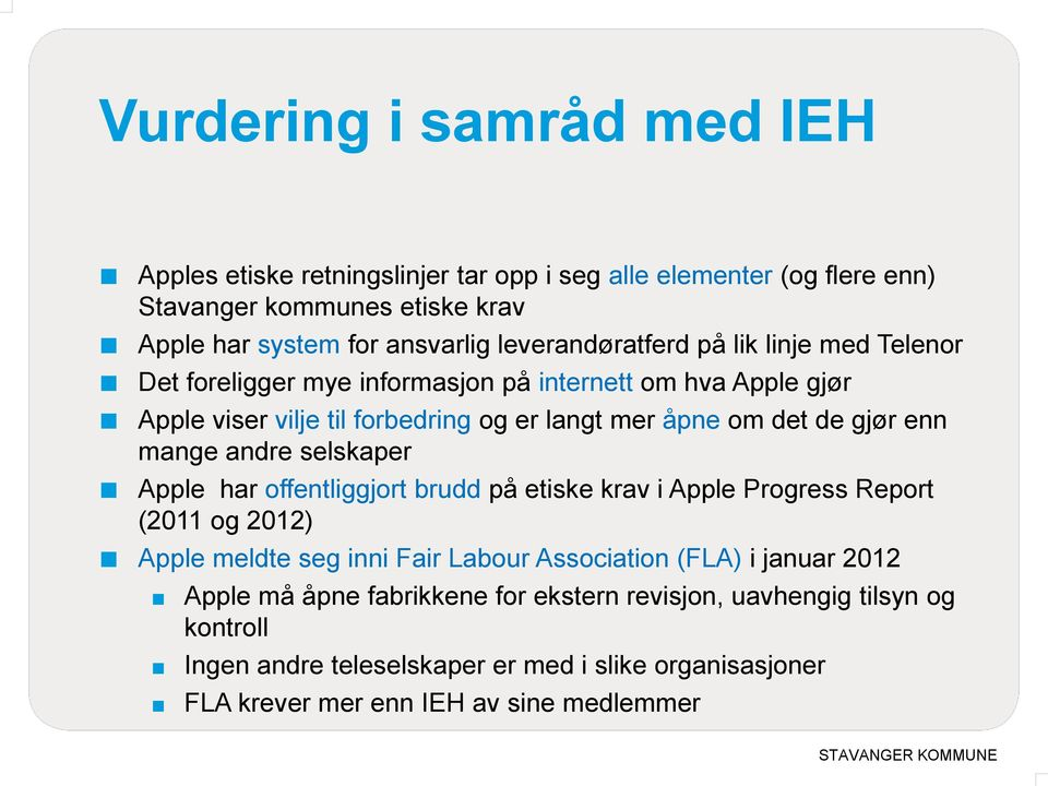 gjør enn mange andre selskaper Apple har offentliggjort brudd på etiske krav i Apple Progress Report (2011 og 2012) Apple meldte seg inni Fair Labour Association (FLA) i