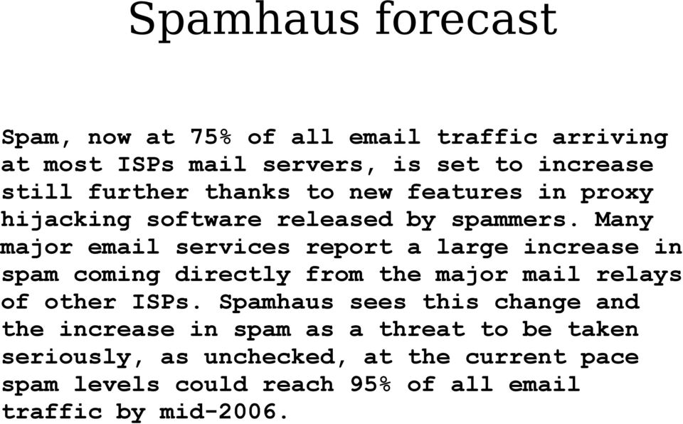 Many major email services report a large increase in spam coming directly from the major mail relays of other ISPs.