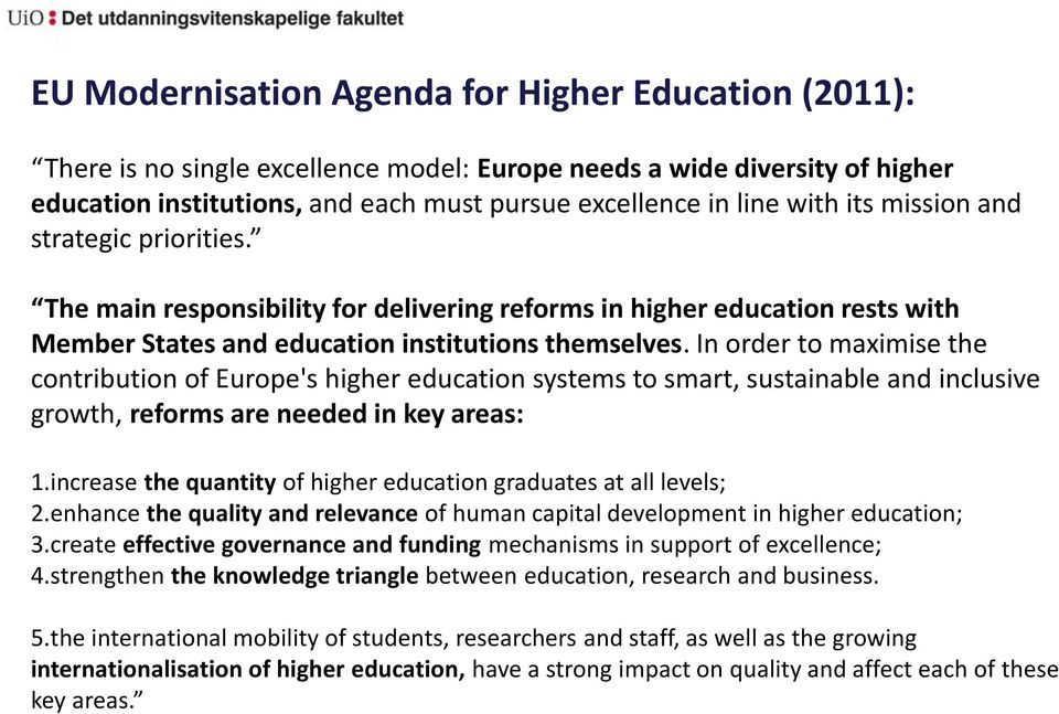 In order to maximise the contribution of Europe's higher education systems to smart, sustainable and inclusive growth, reforms are needed in key areas: 1.
