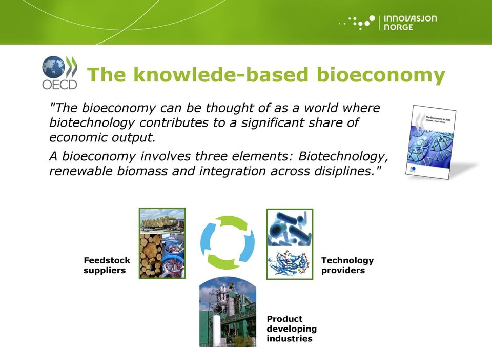 A bioeconomy involves three elements: Biotechnology, renewable biomass and