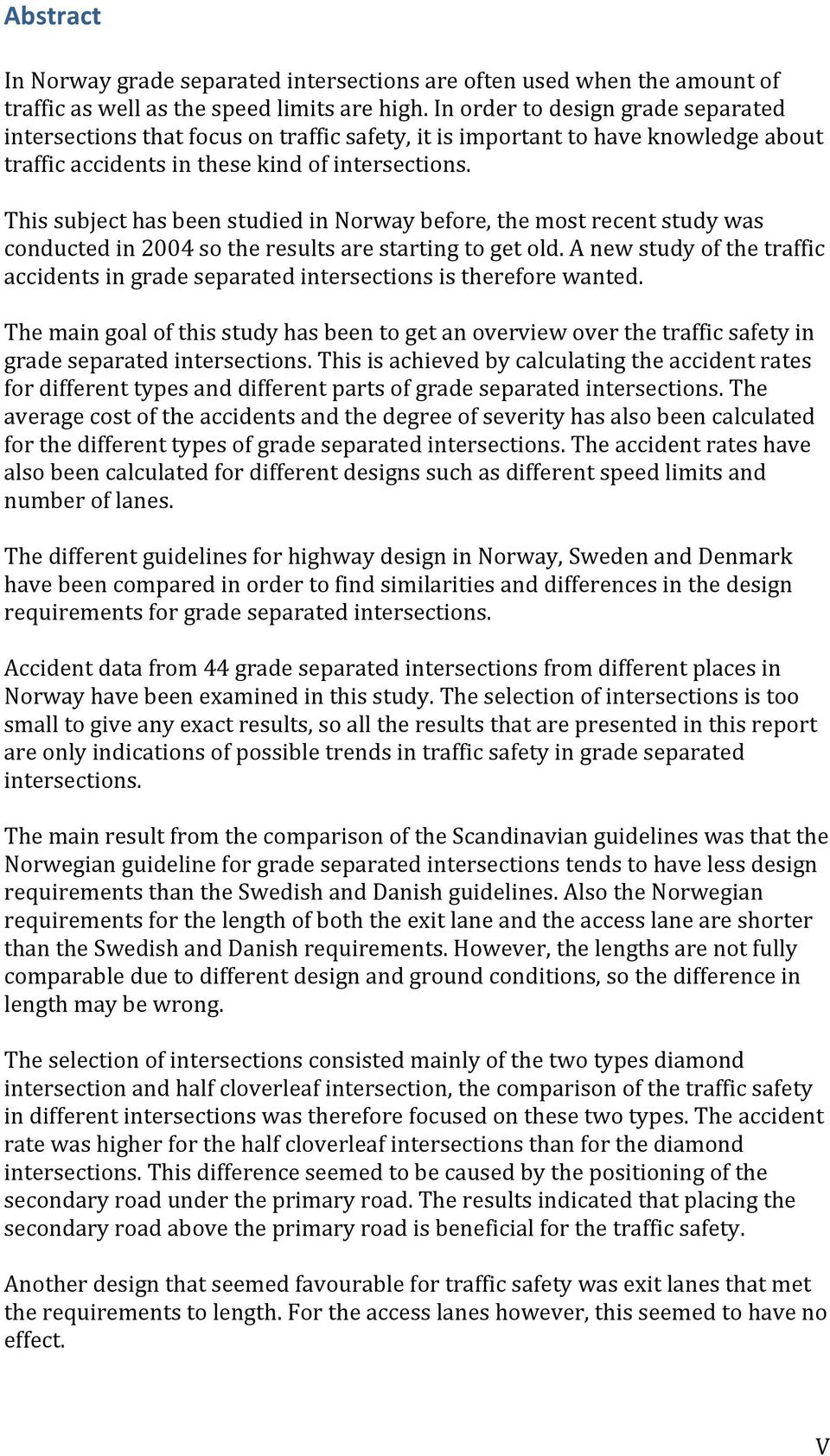 ThissubjecthasbeenstudiedinNorwaybefore,themostrecentstudywas conductedin2004sotheresultsarestartingtogetold.anewstudyofthetraffic accidentsingradeseparatedintersectionsisthereforewanted.