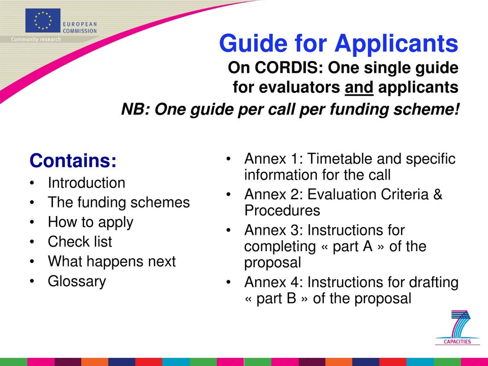 Contains: Introduction The funding schemes How to apply Check list What happens next Glossary Annex 1: