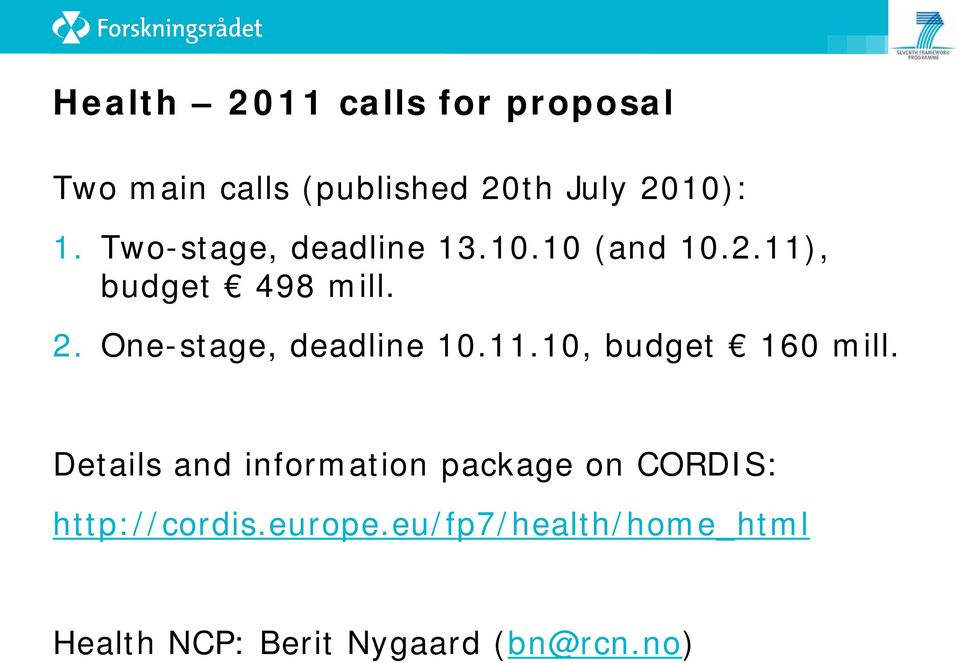 One-stage, deadline 10.11.10, budget 160 mill.