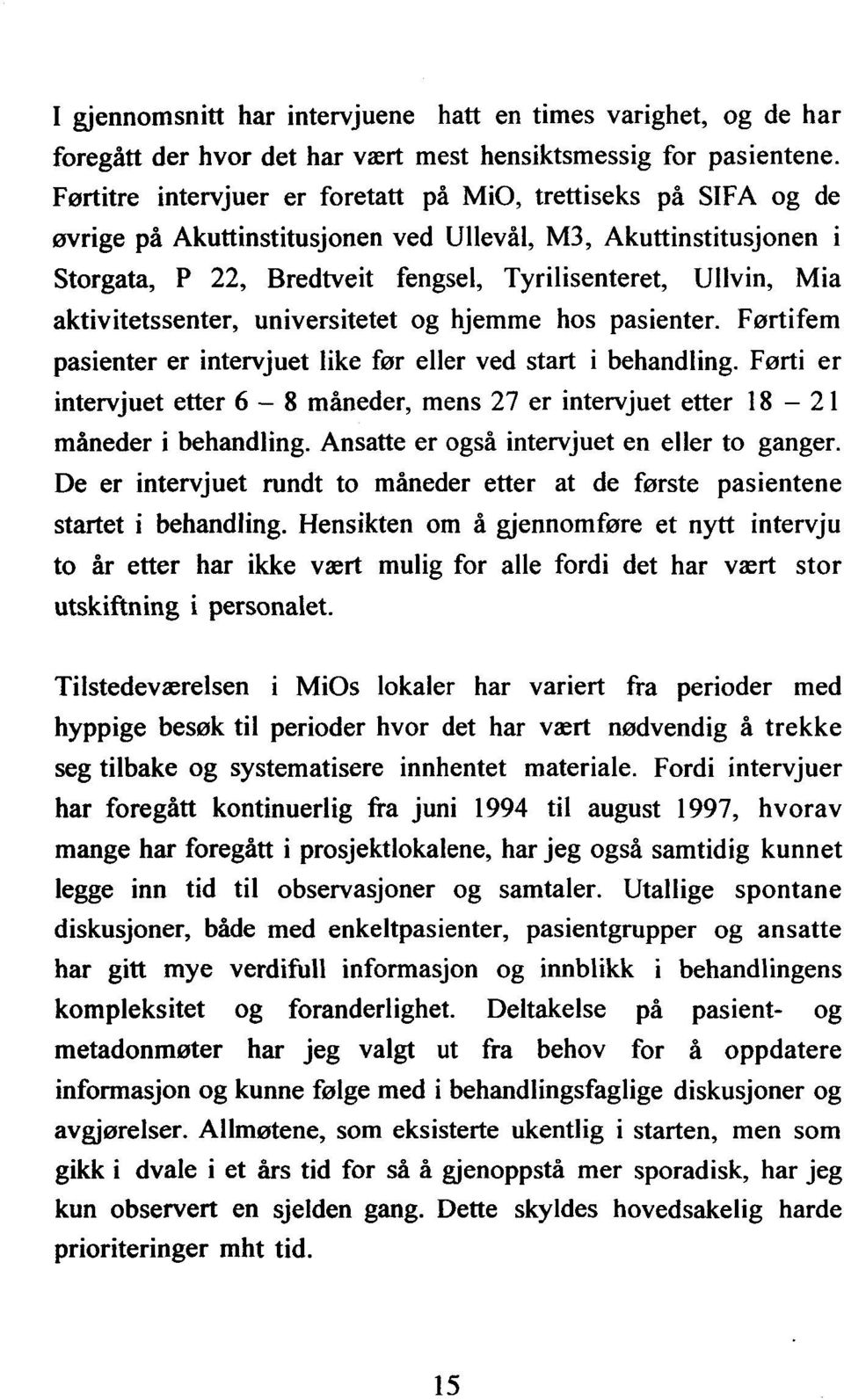 aktivitetssenter, universitetet og hjemme hos pasienter. Førtifem pasienter er intervjuet like før eller ved start i behandling.