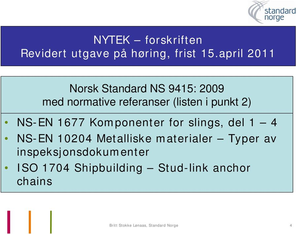 2) NS-EN 1677 Komponenter for slings, del 1 4 NS-EN 10204 Metalliske materialer
