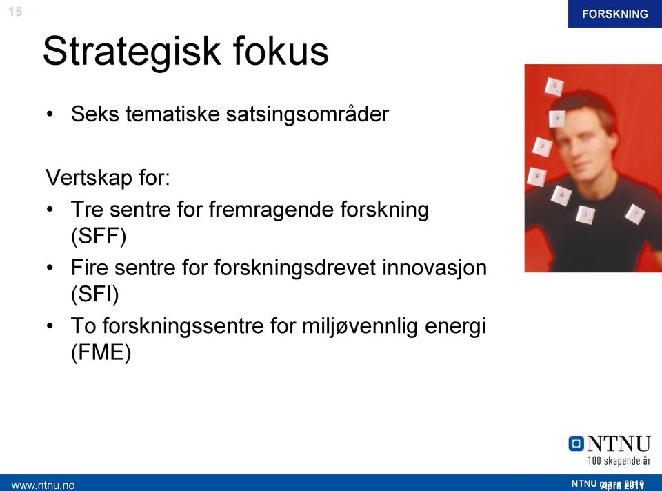 fremragende forskning (SFF) Fire sentre for