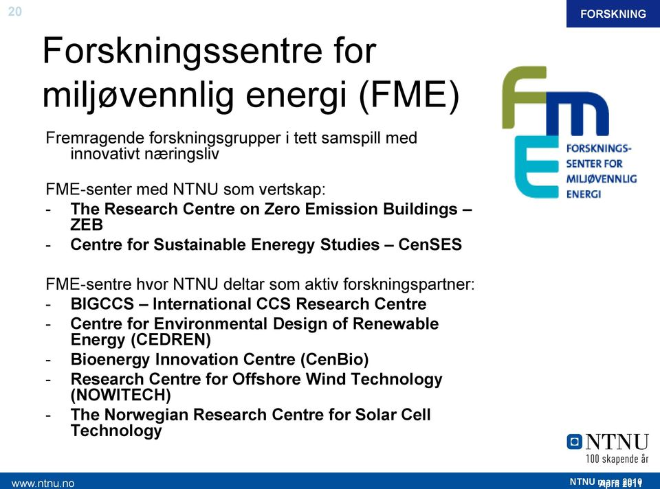 deltar som aktiv forskningspartner: - BIGCCS International CCS Research Centre - Centre for Environmental Design of Renewable Energy (CEDREN) -