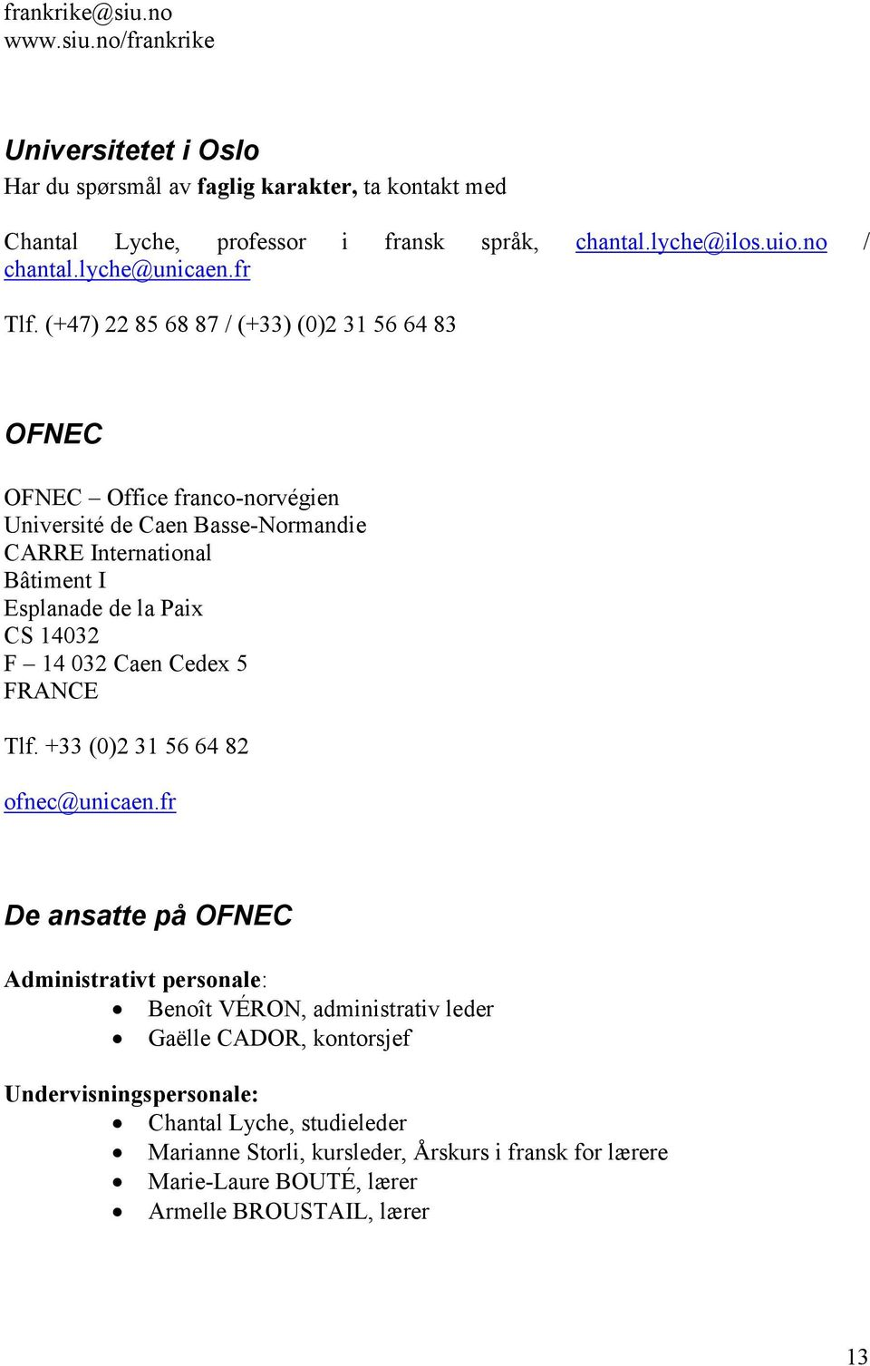 (+47) 22 85 68 87 / (+33) (0)2 31 56 64 83 OFNEC OFNEC Office franco-norvégien Université de Caen Basse-Normandie CARRE International Bâtiment I Esplanade de la Paix CS 14032 F 14