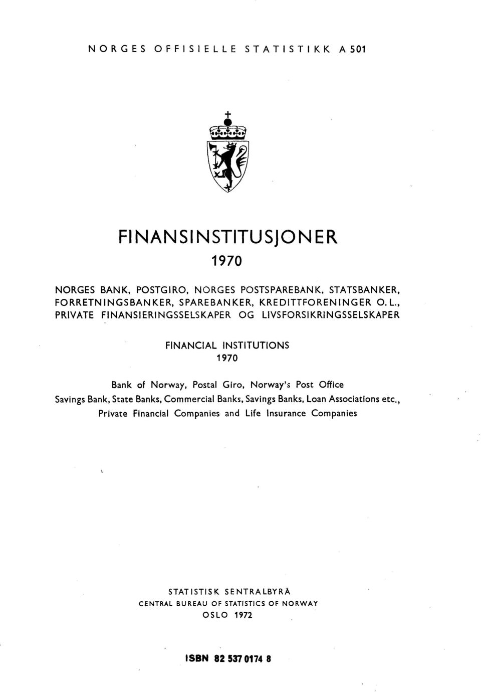 , PRIVATE FINANSIERINGSSELSKAPER OG LIVSFORSIKRINGSSELSKAPER FINANCIAL INSTITUTIONS 1 970 Bank of Norway, Postal Giro, Norway's Post