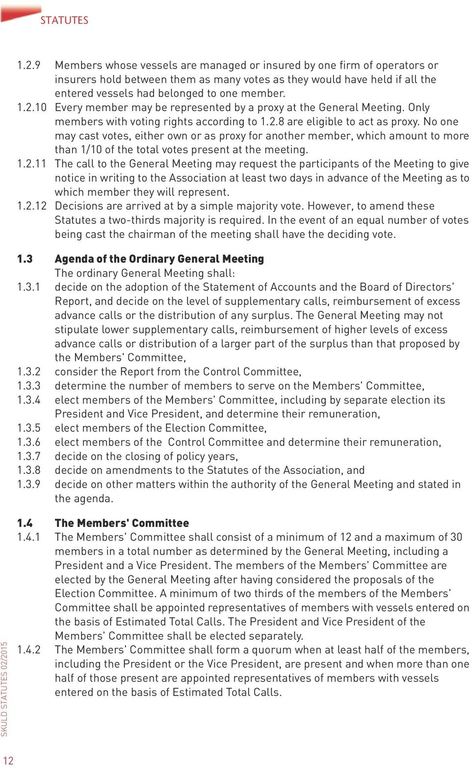 10 Every member may be represented by a proxy at the General Meeting. Only members with voting rights according to 1.2.8 are eligible to act as proxy.