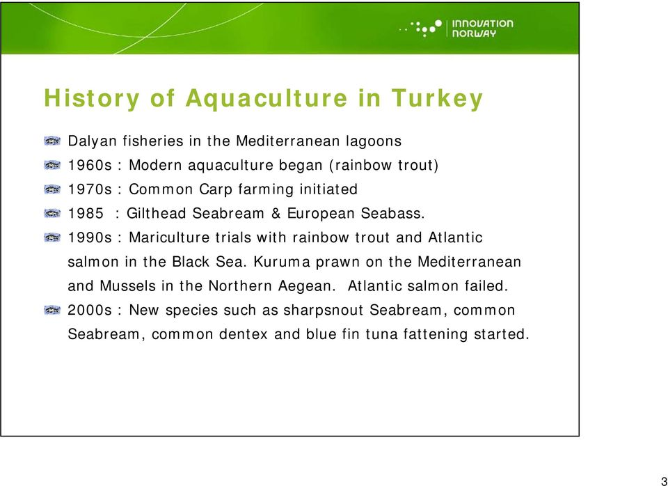1990s : Mariculture trials with rainbow trout and Atlantic salmon in the Black Sea.