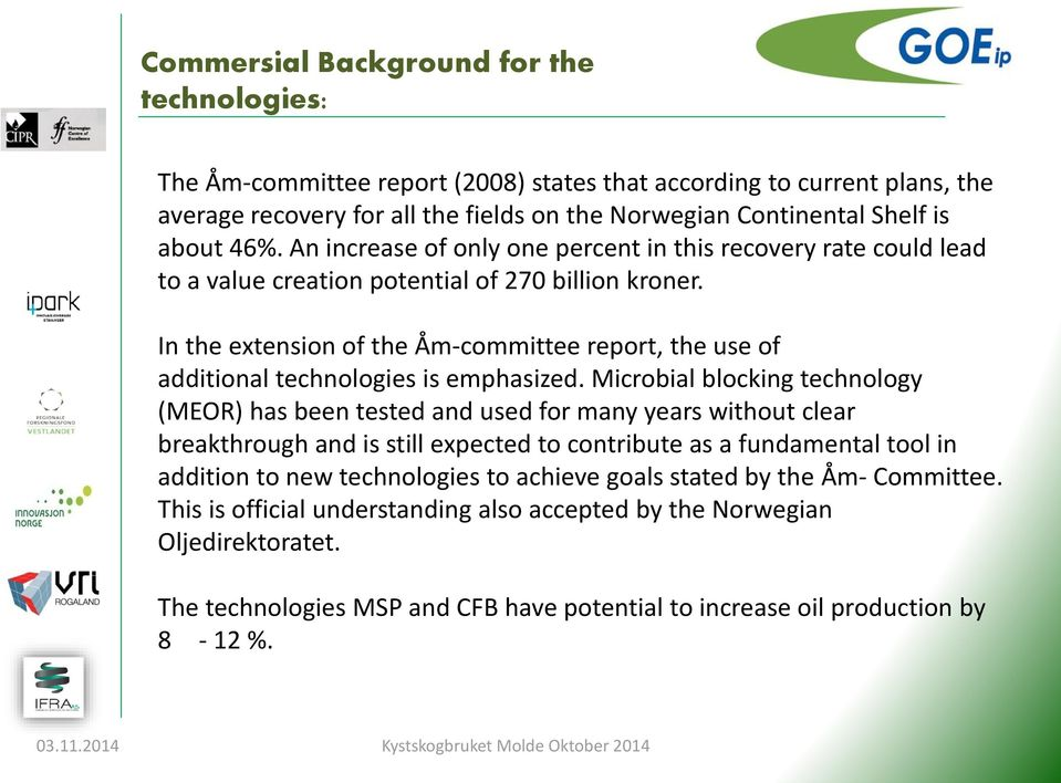 In the extension of the Åm-committee report, the use of additional technologies is emphasized.