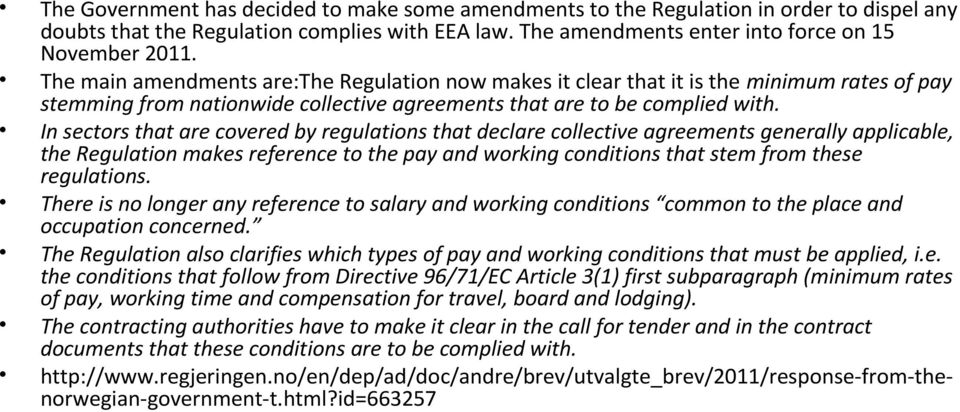 In sectors that are covered by regulations that declare collective agreements generally applicable, the Regulation makes reference to the pay and working conditions that stem from these regulations.
