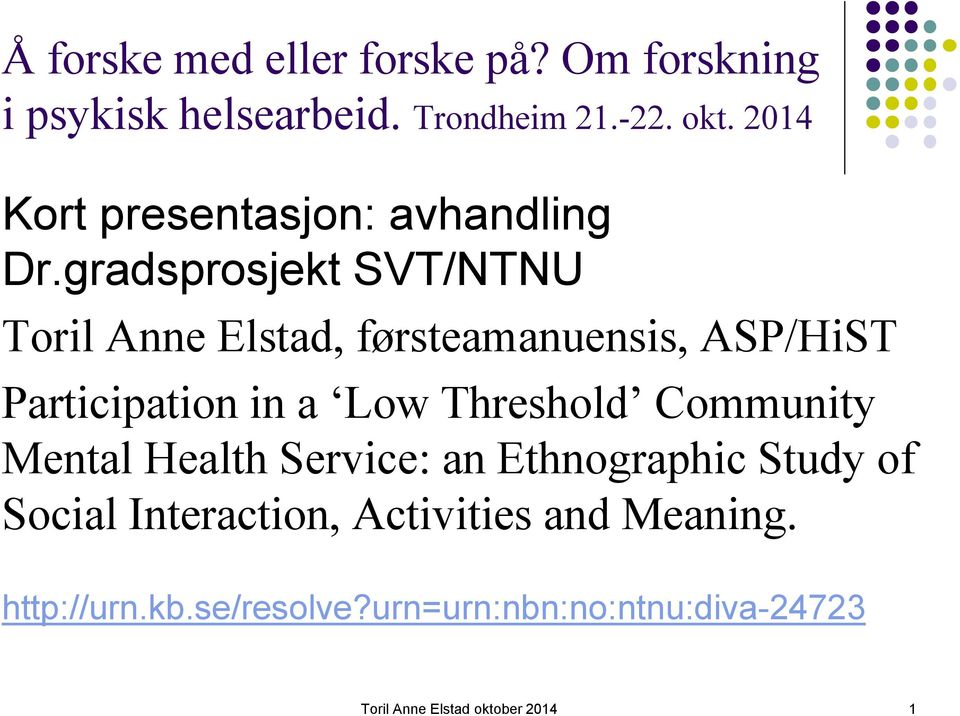 gradsprosjekt SVT/NTNU Toril Anne Elstad, førsteamanuensis, ASP/HiST Participation in a Low Threshold