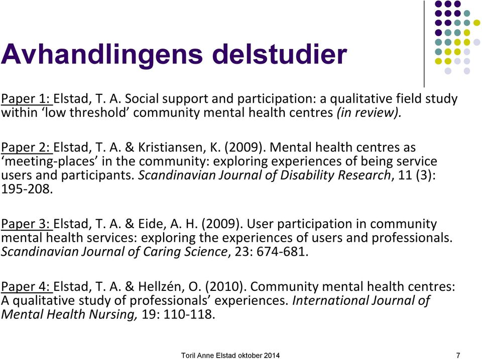 Paper 3: Elstad, T. A. & Eide, A. H. (2009). User participation in community mental health services: exploring the experiences of users and professionals.
