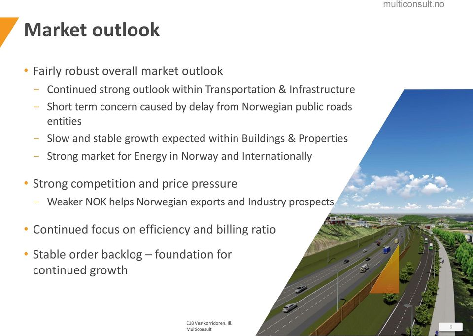 market for Energy in Norway and Internationally Strong competition and price pressure - Weaker NOK helps Norwegian exports and Industry