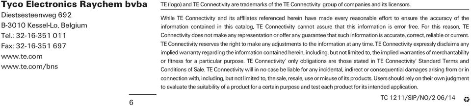 this information is error free. For this reason, TE Connectivity does not make any representation or offer any guarantee that such information is accurate, correct, reliable or current.