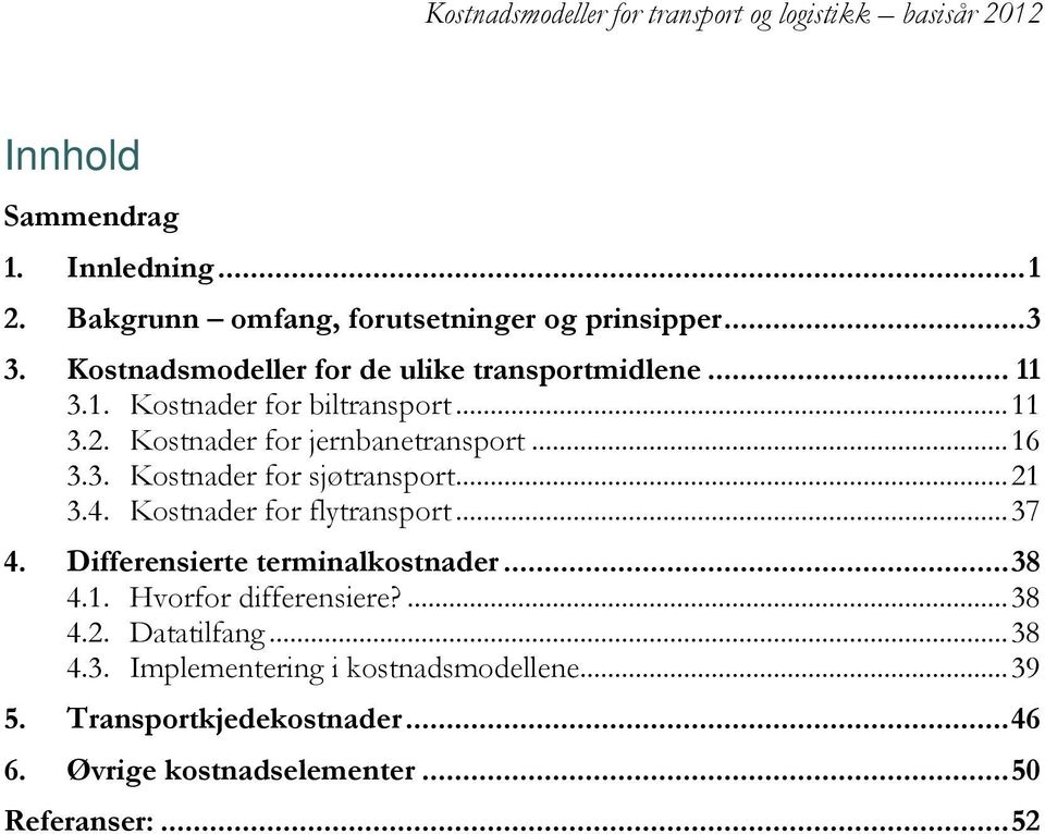 3. Kostnader for sjøtransport... 21 3.4. Kostnader for flytransport... 37 4. Differensierte terminalkostnader... 38 4.1. Hvorfor differensiere?