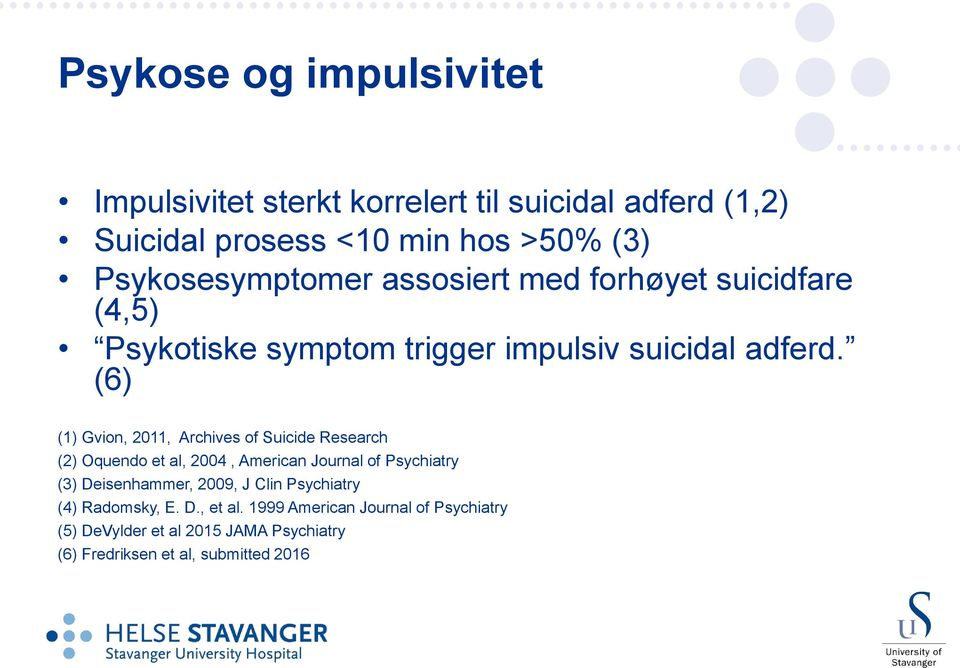 (6) (1) Gvion, 2011, Archives of Suicide Research (2) Oquendo et al, 2004, American Journal of Psychiatry (3) Deisenhammer,