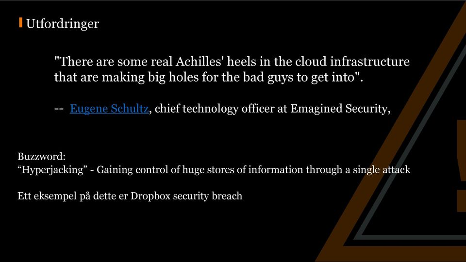 -- Eugene Schultz, chief technology officer at Emagined Security, Buzzword: