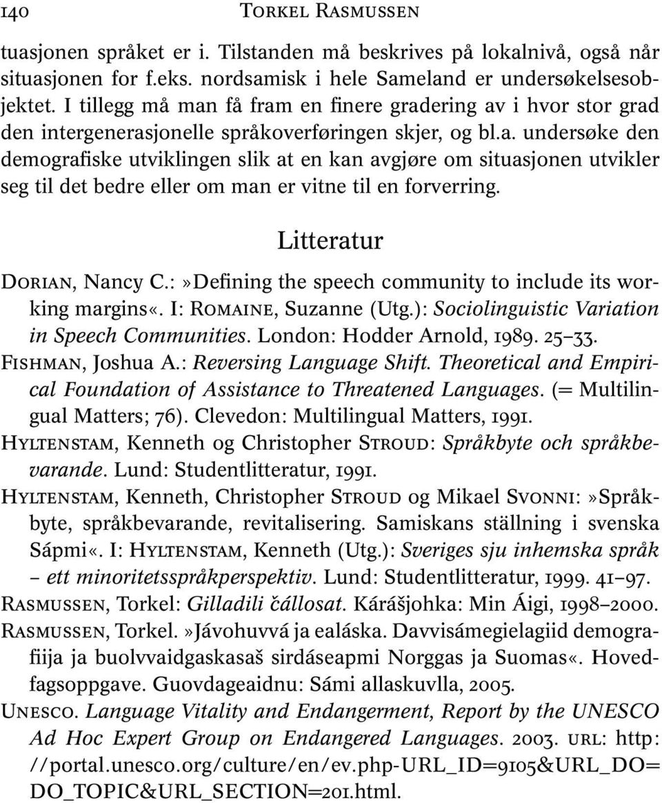 Litteratur DORIAN, Nancy C.:»Defining the speech community to include its working margins«. I: ROMAINE, Suzanne (Utg.): Sociolinguistic Variation in Speech Communities. London: Hodder Arnold, 1989.