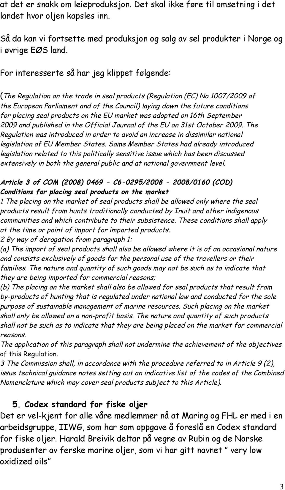 conditions for placing seal products on the EU market was adopted on 16th September 2009 and published in the Official Journal of the EU on 31st October 2009.