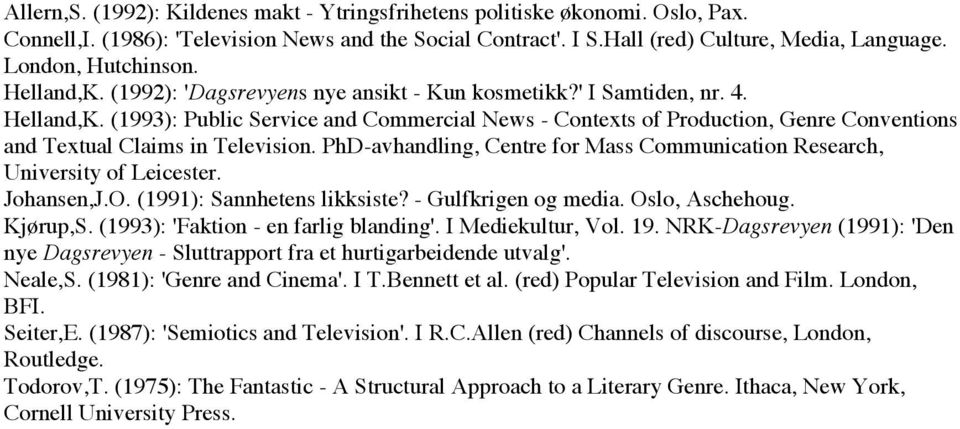PhD-avhandling, Centre for Mass Communication Research, University of Leicester. Johansen,J.O. (1991): Sannhetens likksiste? - Gulfkrigen og media. Oslo, Aschehoug. Kjørup,S.