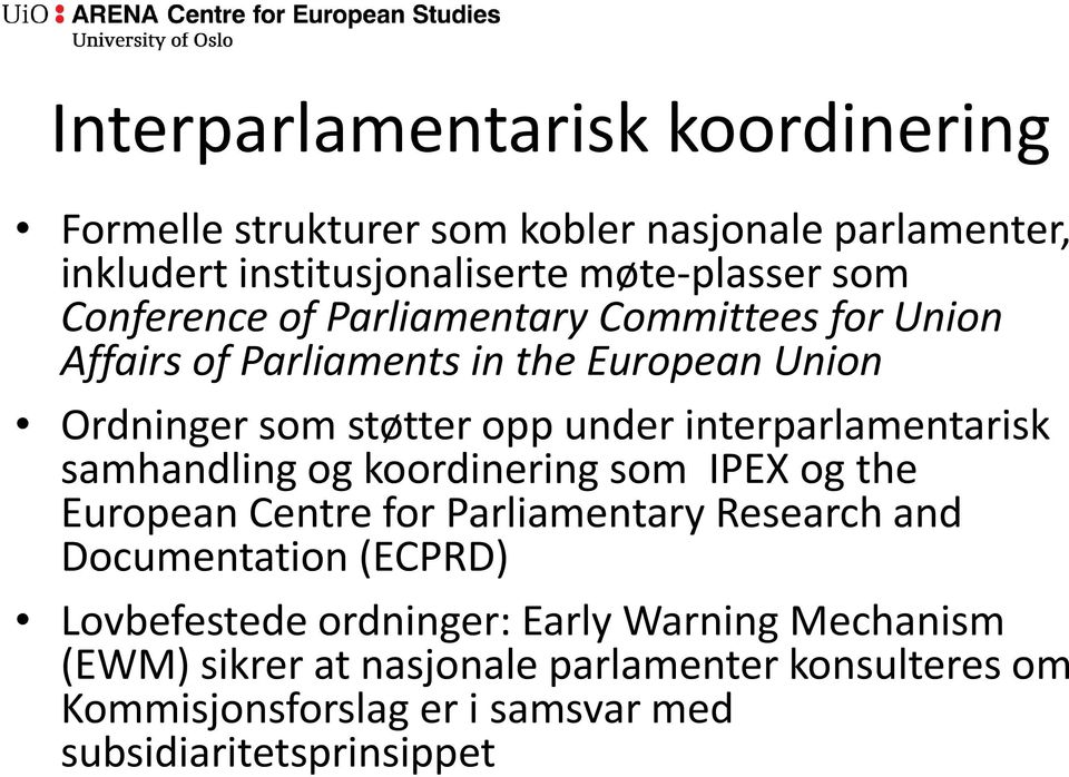 interparlamentarisk samhandling og koordinering som IPEX og the European Centre for Parliamentary Research and Documentation (ECPRD)