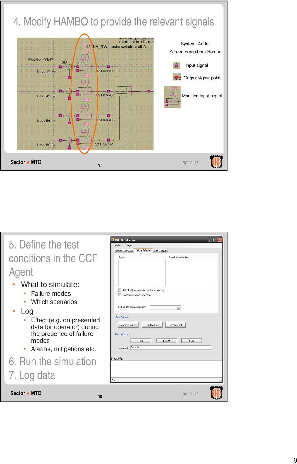 Define the test conditions in the CCF Agent What to simulate: Failure modes Which scenarios Log