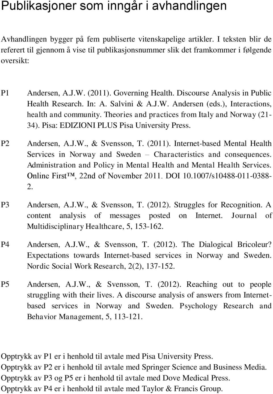 Discourse Analysis in Public Health Research. In: A. Salvini & A.J.W. Andersen (eds.), Interactions, health and community. Theories and practices from Italy and Norway (21-34).