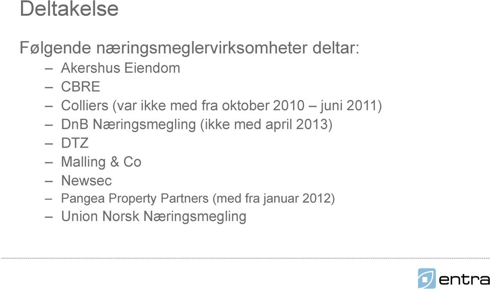 DnB Næringsmegling (ikke med april 2013) DTZ Malling & Co Newsec