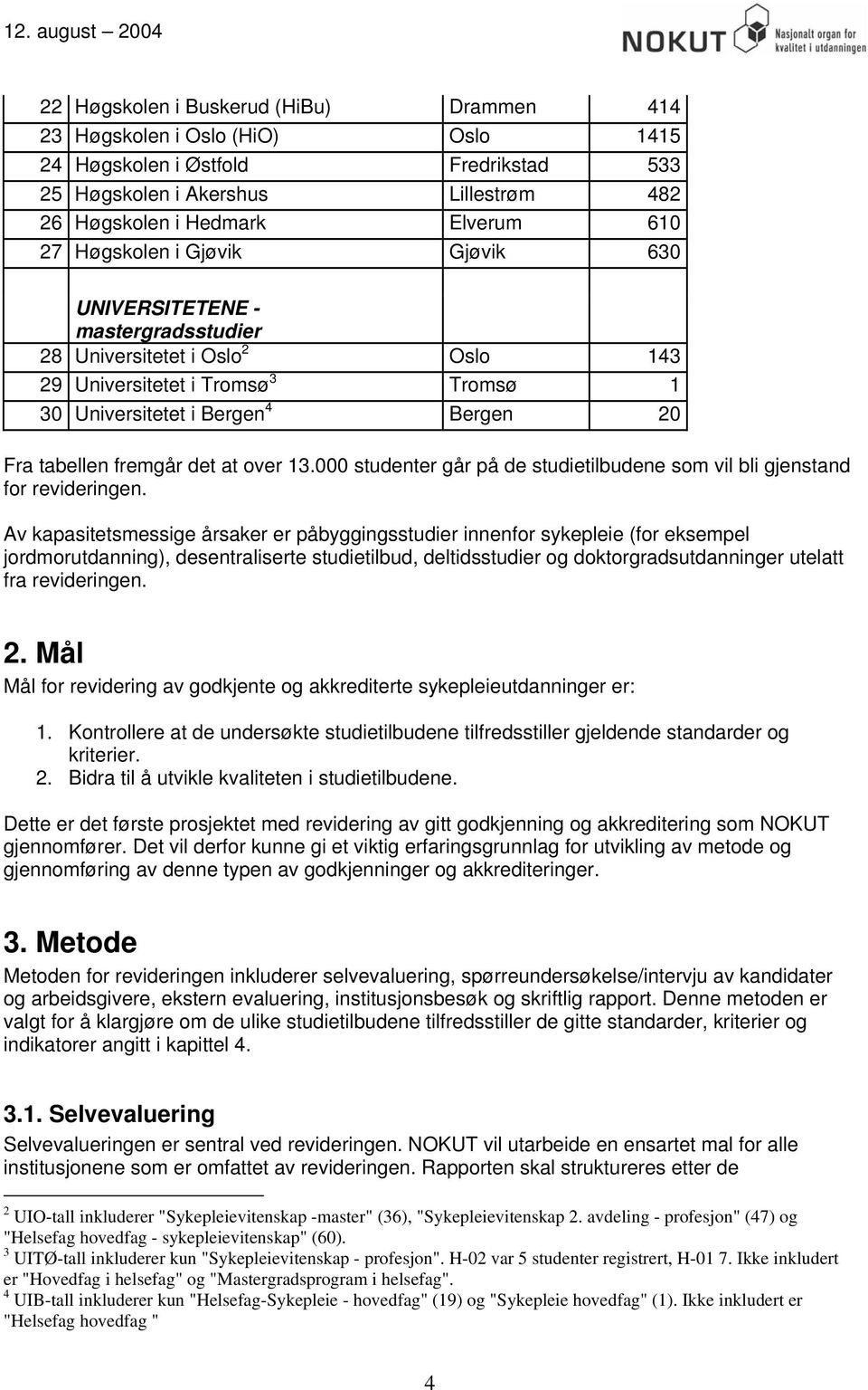 det at over 13.000 studenter går på de studietilbudene som vil bli gjenstand for revideringen.
