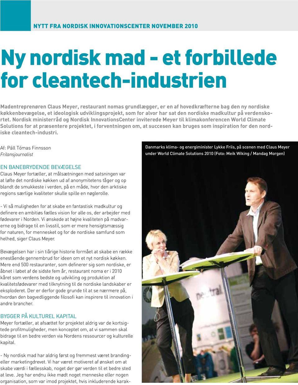 Nordisk ministerråd og Nordisk InnovationsCenter inviterede Meyer til klimakonferencen World Climate Solutions for at præsentere projektet, i forventningen om, at succesen kan bruges som inspiration
