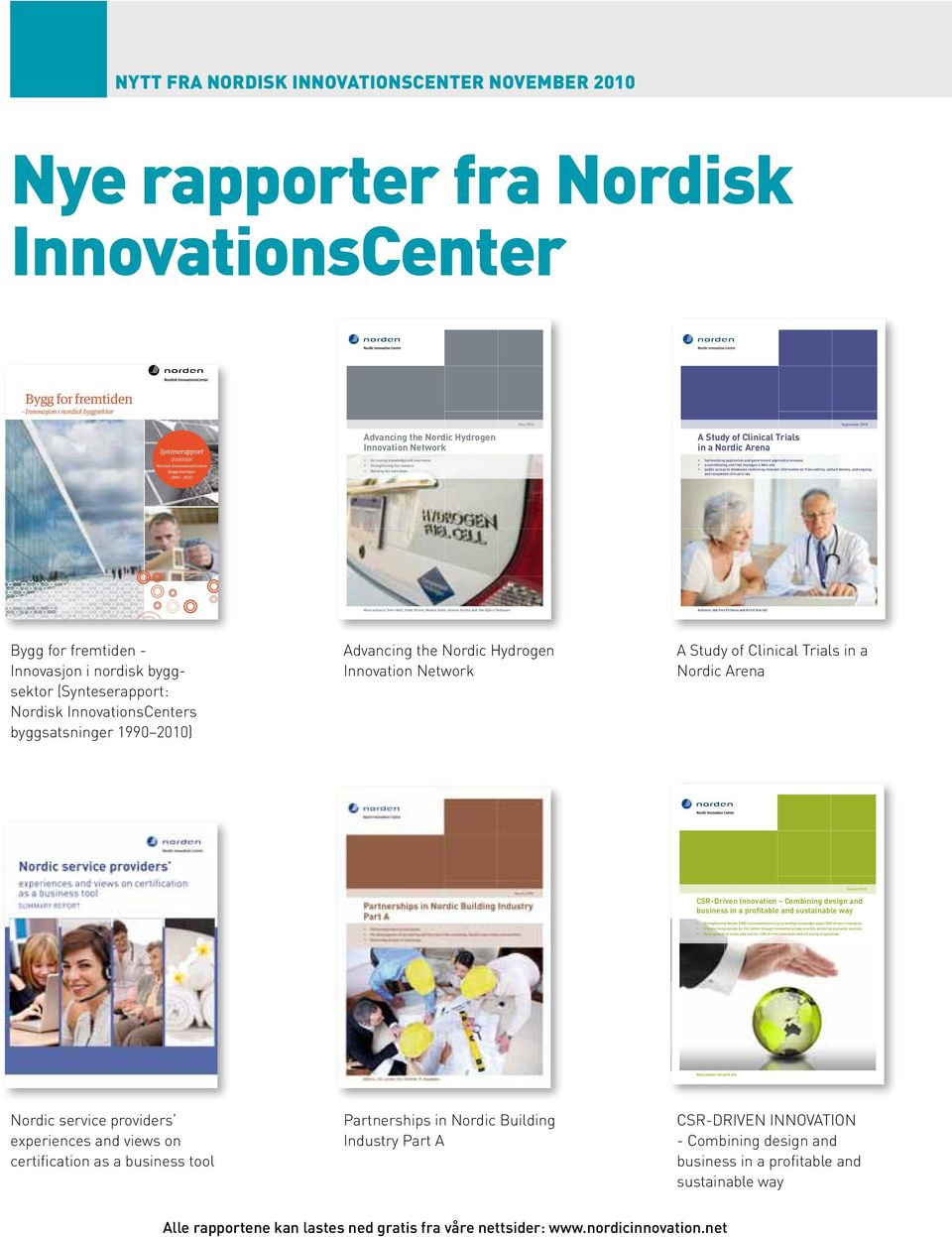 Clinical Trials in a Nordic Arena September 2010 harmonizing application and government approval processes a coordinating unit that manages a Web site public access to databases containing relevant