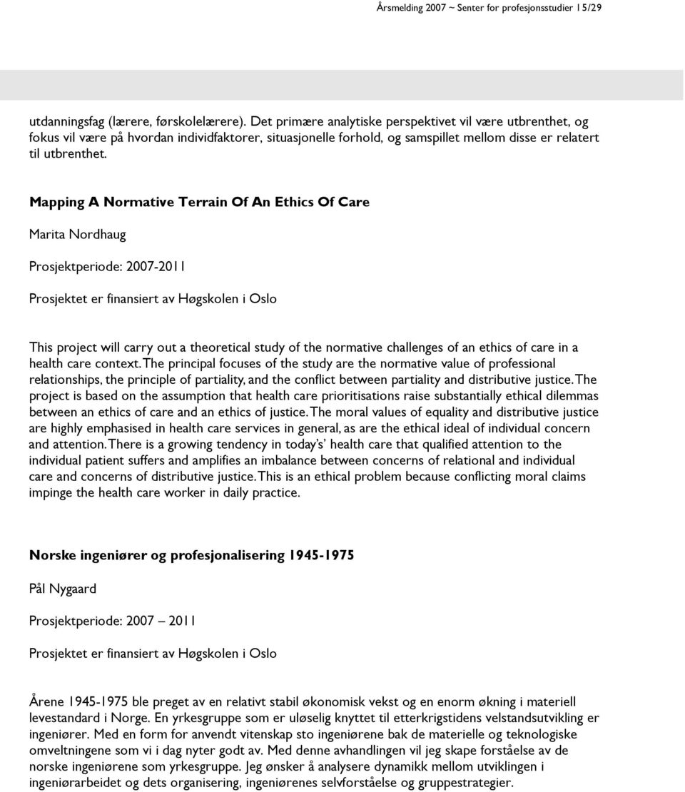Mapping A Normative Terrain Of An Ethics Of Care Marita Nordhaug Prosjektperiode: 2007-2011 Prosjektet er finansiert av Høgskolen i Oslo This project will carry out a theoretical study of the