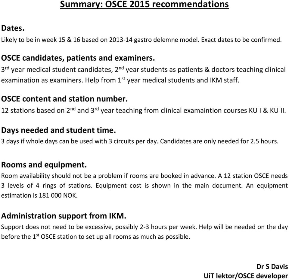 OSCE content and station number. 12 stations based on 2 nd and 3 rd year teaching from clinical examaintion courses KU I & KU II. Days needed and student time.