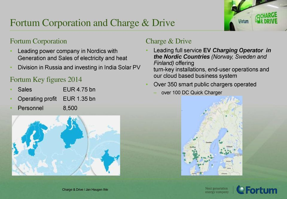 35 bn Personnel 8,500 Charge & Drive Leading full service EV Charging Operator in the Nordic Countries (Norway, Sweden and Finland)