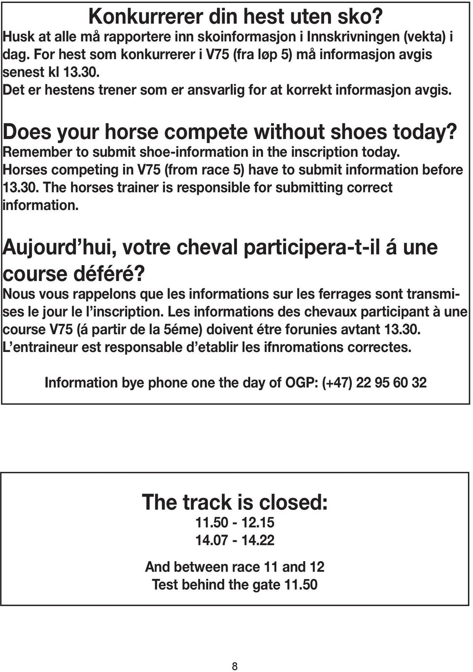 Horses competing in V75 (from race 5) have to submit information before 13.30. The horses trainer is responsible for submitting correct information.