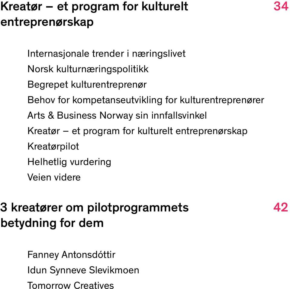 Business Norway sin innfallsvinkel Kreatør et program for kulturelt entreprenørskap Kreatørpilot Helhetlig