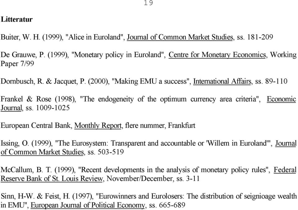 "89-110 Frankel & Rose (1998), ""The endogeneity of the optimum currency area criteria"", Economic Journal, ss. 1009-1025 European Central Bank, Monthly Report, flere nummer, Frankfurt Issing, O."