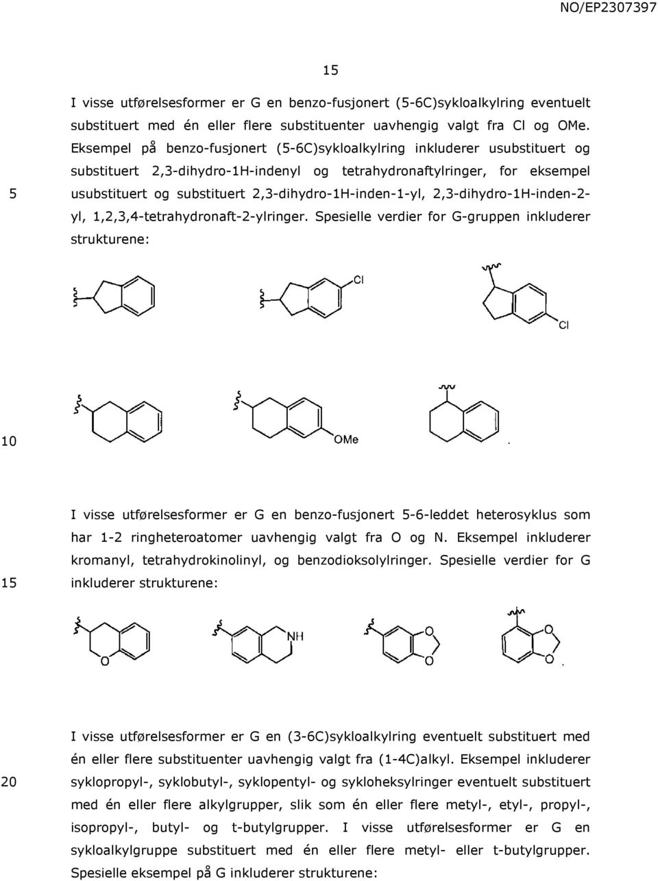 2,3-dihydro-1H-inden-1-yl, 2,3-dihydro-1H-inden-2- yl, 1,2,3,4-tetrahydronaft-2-ylringer.