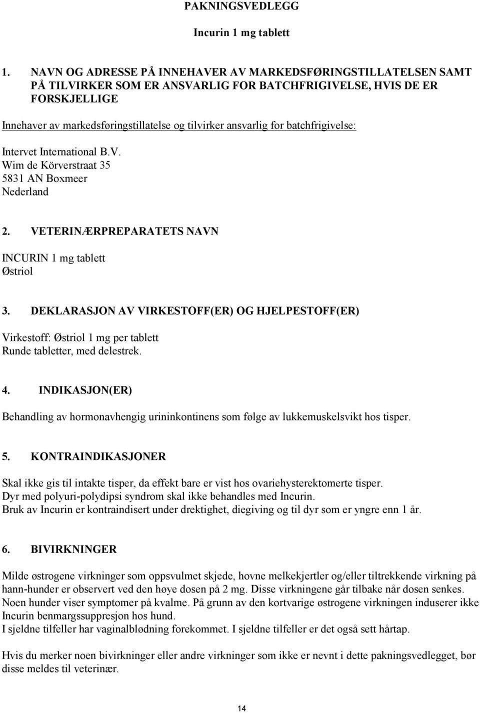 for batchfrigivelse: Intervet International B.V. Wim de Körverstraat 35 5831 AN Boxmeer Nederland 2. VETERINÆRPREPARATETS NAVN INCURIN 1 mg tablett Østriol 3.