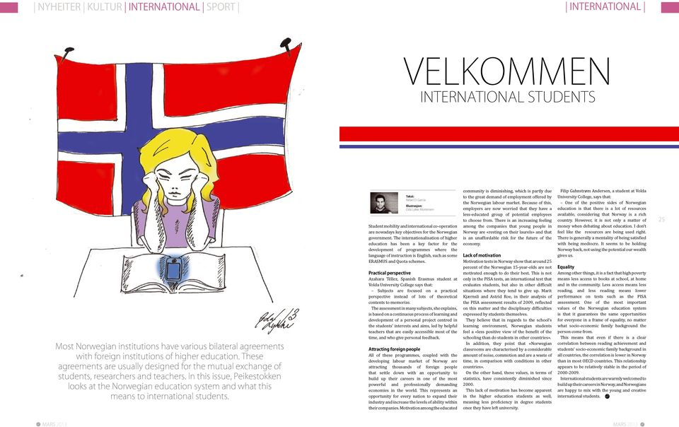 In this issue, Peikestokken looks at the Norwegian education system and what this means to international students. Rafael D.