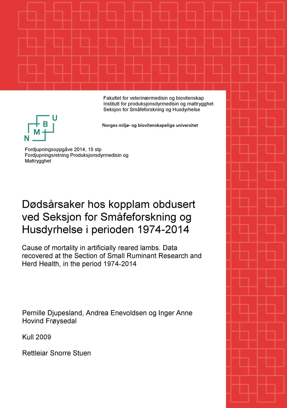 og Husdyrhelse i perioden 1974-2014 Cause of mortality in artificially reared lambs.