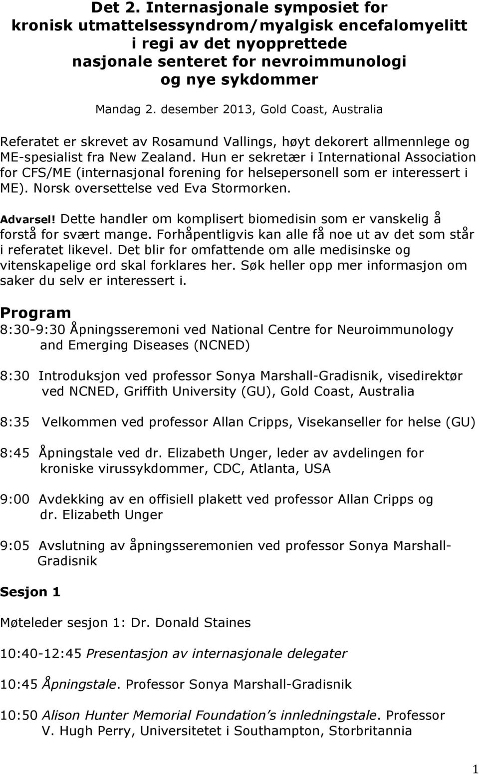 Hun er sekretær i International Association for CFS/ME (internasjonal forening for helsepersonell som er interessert i ME). Norsk oversettelse ved Eva Stormorken. Advarsel!