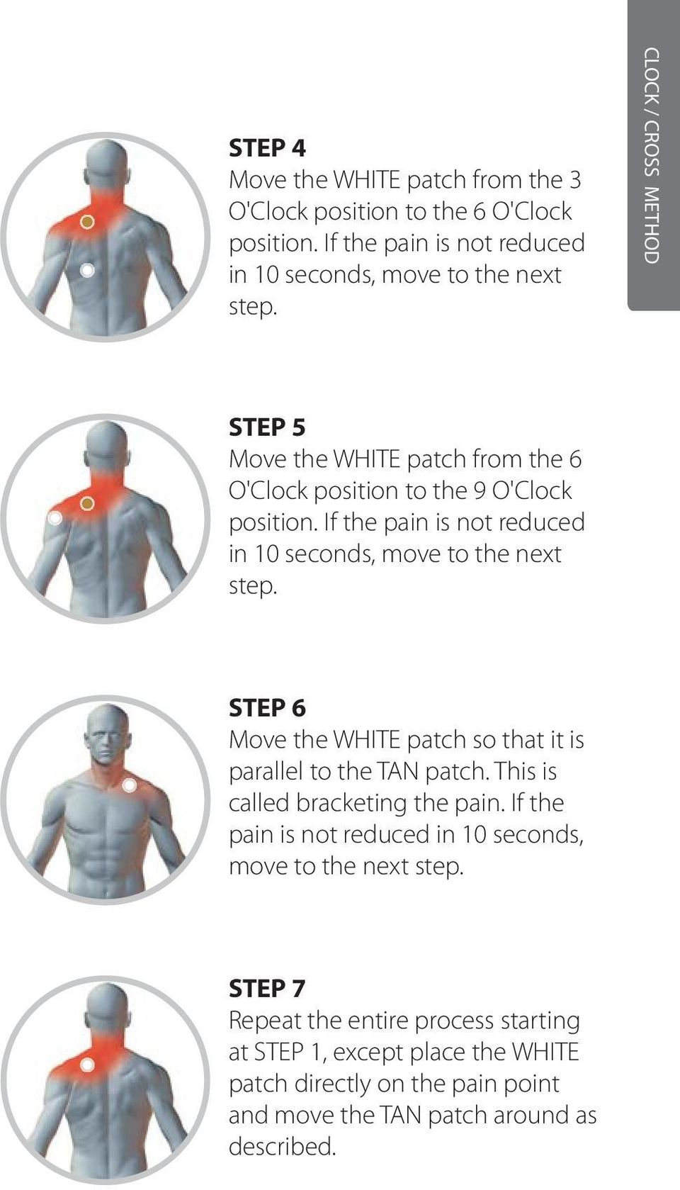 If the pain is not reduced in 10 seconds, move to the next step. STEP 6 Move the WHITE patch so that it is parallel to the TAN patch.