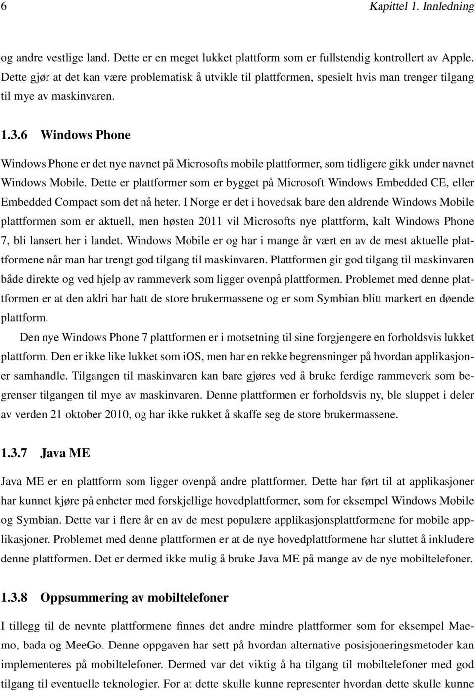 6 Windows Phone Windows Phone er det nye navnet på Microsofts mobile plattformer, som tidligere gikk under navnet Windows Mobile.
