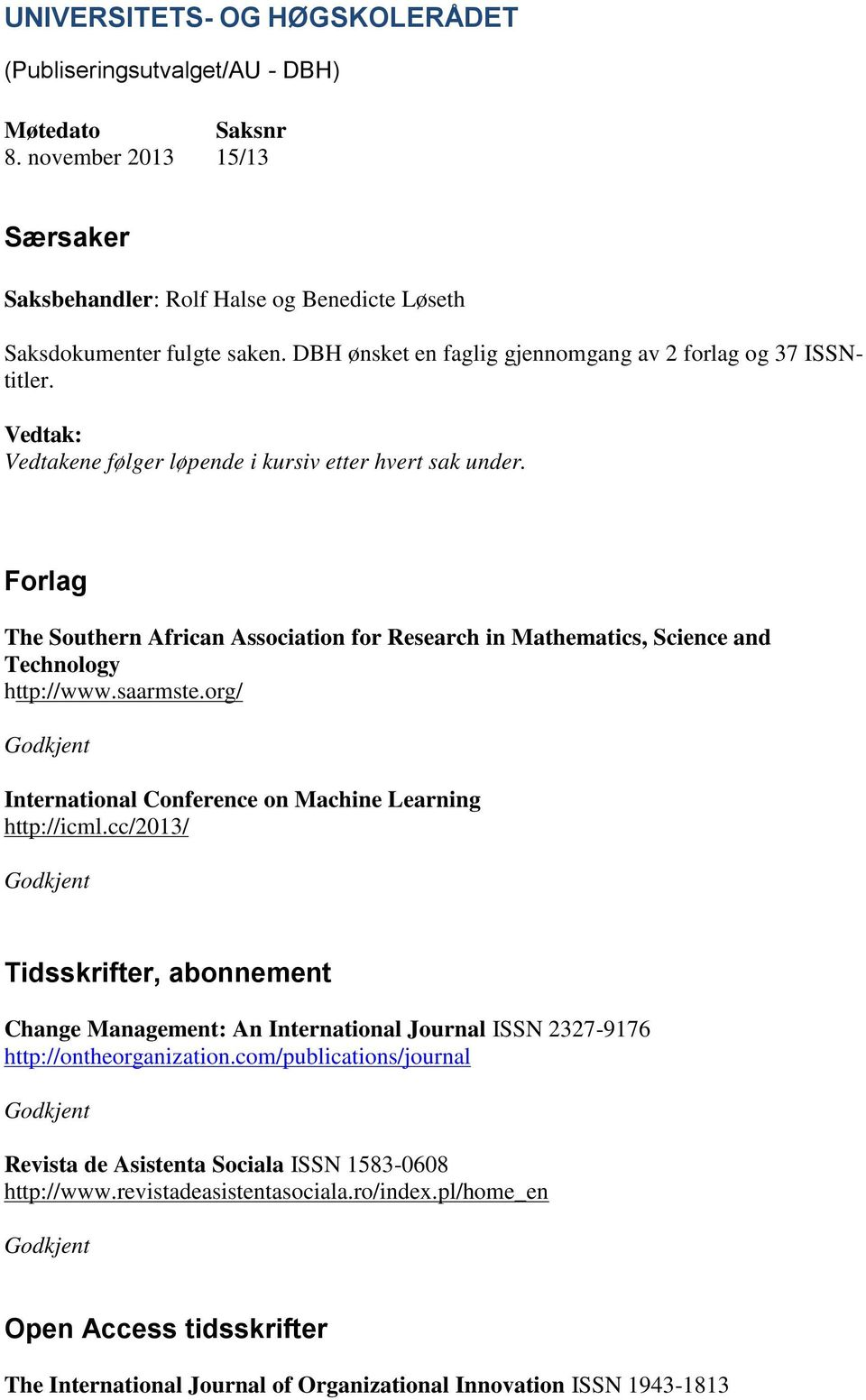 Forlag The Southern African Association for Research in Mathematics, Science and Technology http://www.saarmste.org/ International Conference on Machine Learning http://icml.